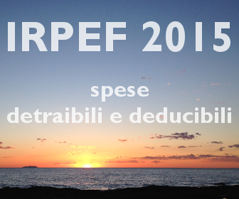 Irpef 2015 spese detraibili e deducibili in denuncia dei for Spese deducibili 730